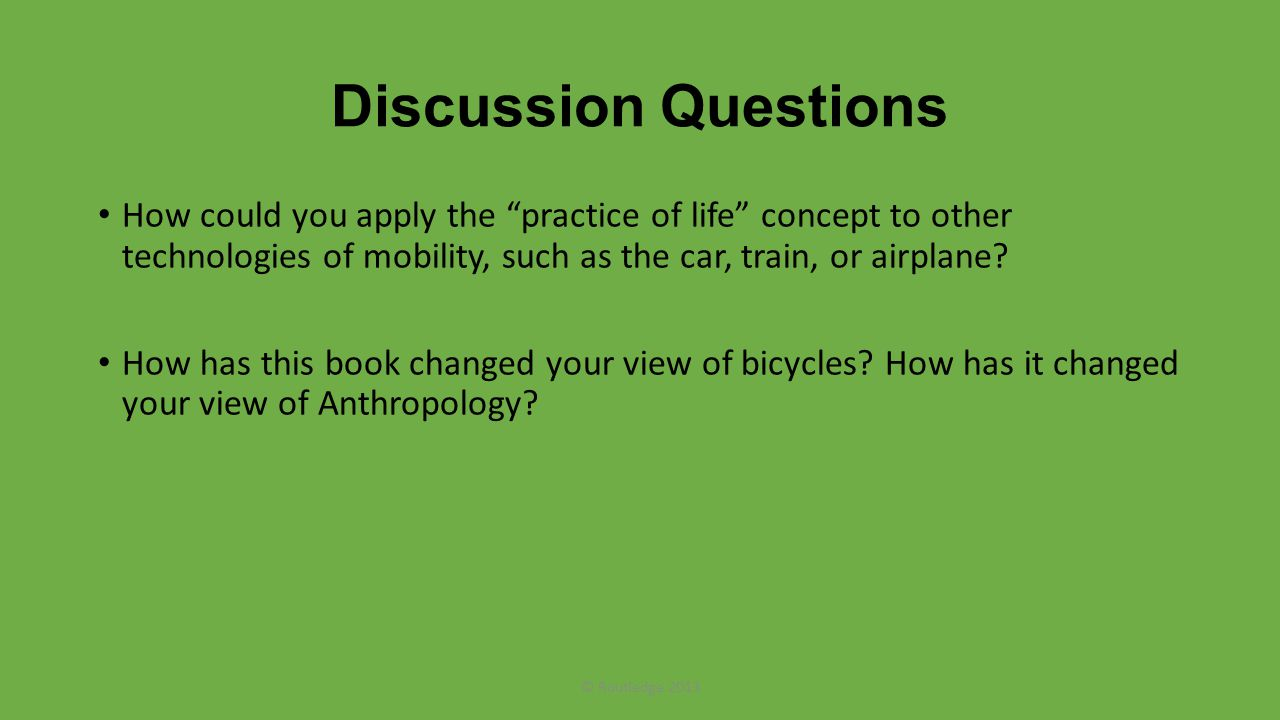 Discussion Questions How could you apply the practice of life concept to other technologies of mobility, such as the car, train, or airplane.