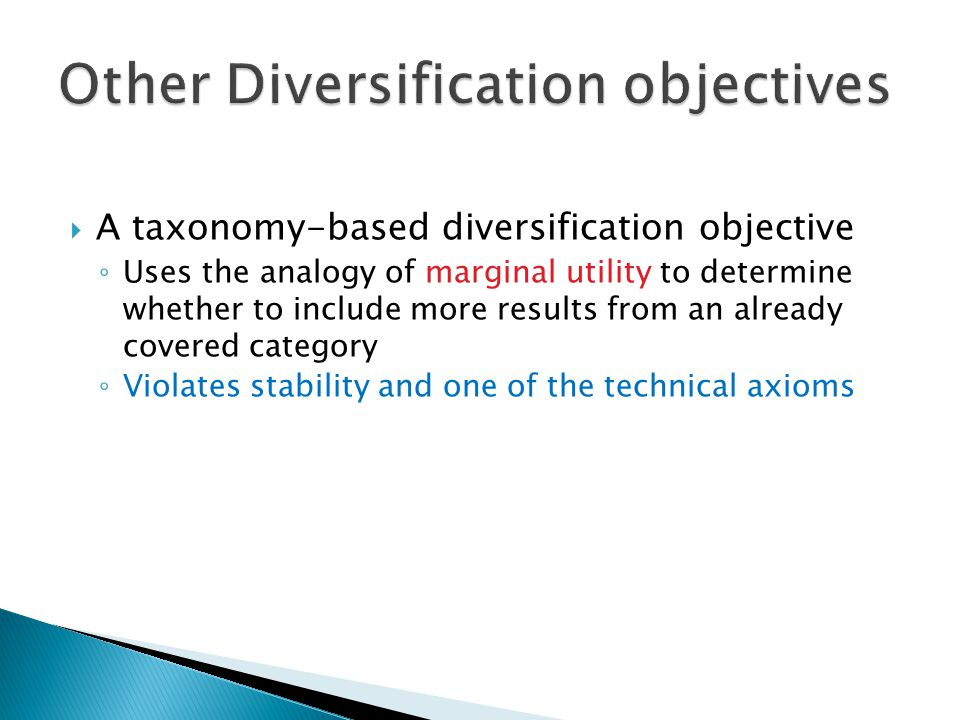 A taxonomy-based diversification objective Uses the analogy of marginal utility to determine whether to include more results from an already covered category Violates stability and one of the technical axioms