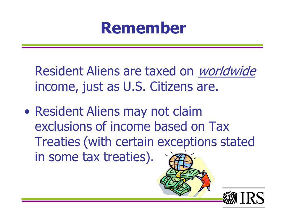 Remember Resident Aliens are taxed on worldwide income, just as U.S.