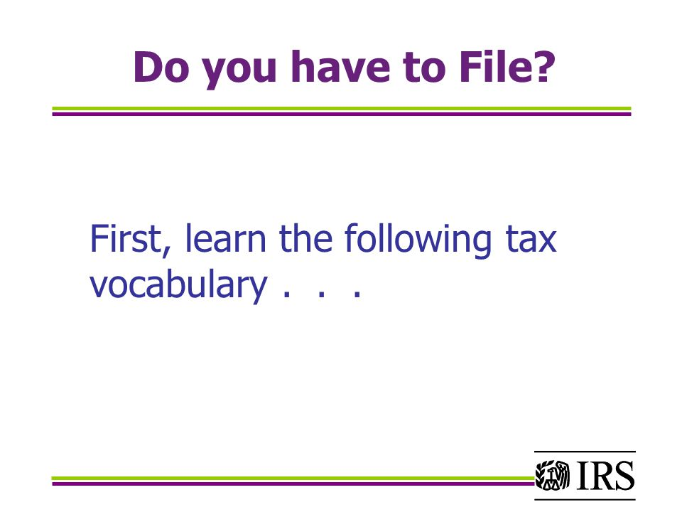 Do you have to File First, learn the following tax vocabulary...