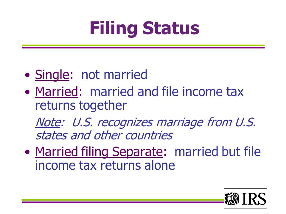Filing Status Single: not married Married: married and file income tax returns together Note: U.S.