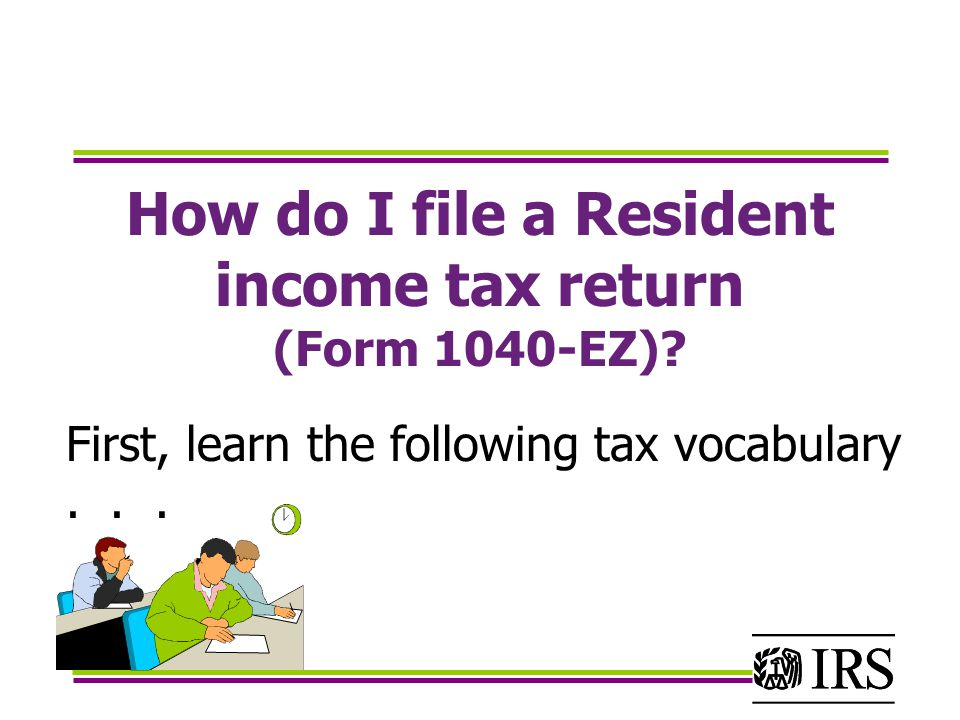 How do I file a Resident income tax return (Form 1040-EZ).