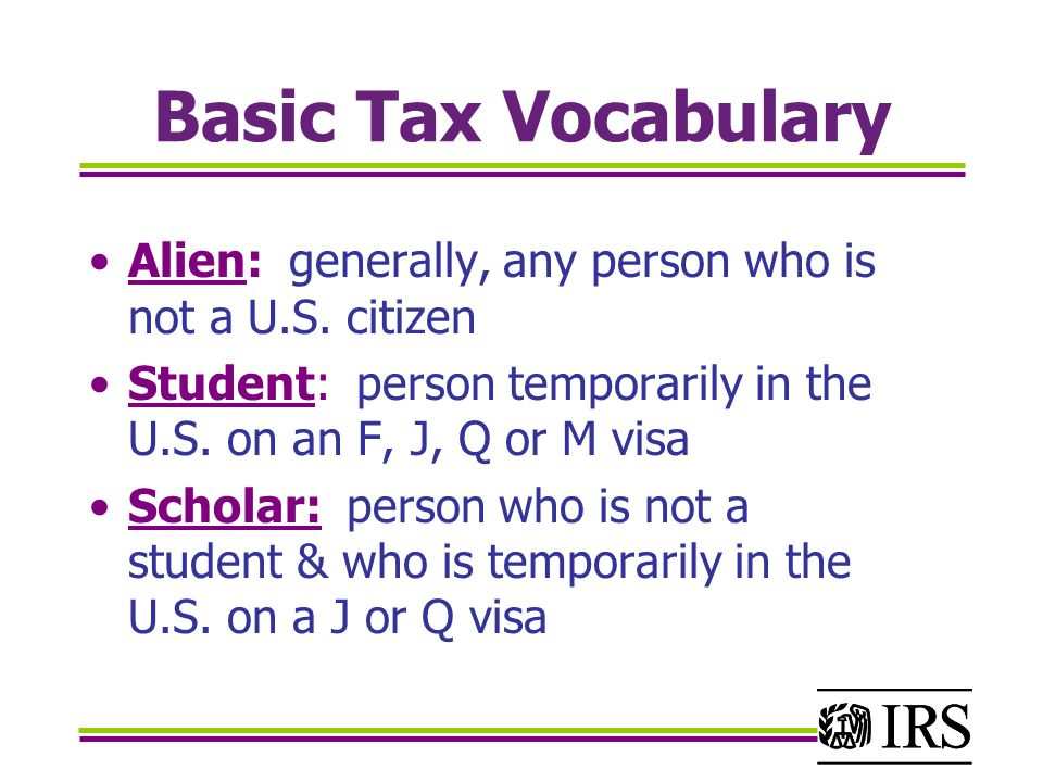 Basic Tax Vocabulary Alien: generally, any person who is not a U.S.