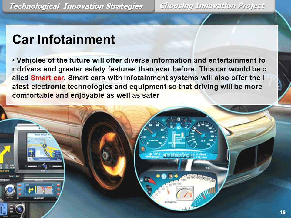 Choosing Innovation Project Technological Innovation Strategies Car Infotainment Vehicles of the future will offer diverse information and entertainme