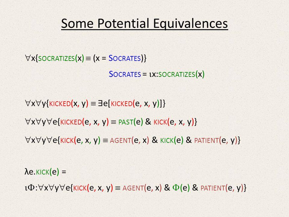 Some Potential Equivalences x{ SOCRATIZES (x) (x = S OCRATES )} S OCRATES = x: SOCRATIZES (x) x y{ KICKED (x, y) e[ KICKED (e, x, y)]} x y e{ KICKED (