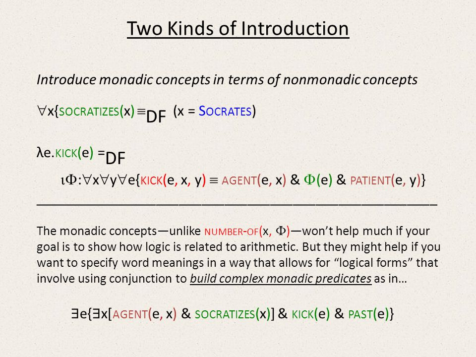 Two Kinds of Introduction Introduce monadic concepts in terms of nonmonadic concepts x{ SOCRATIZES (x) DF (x = S OCRATES ) λe.