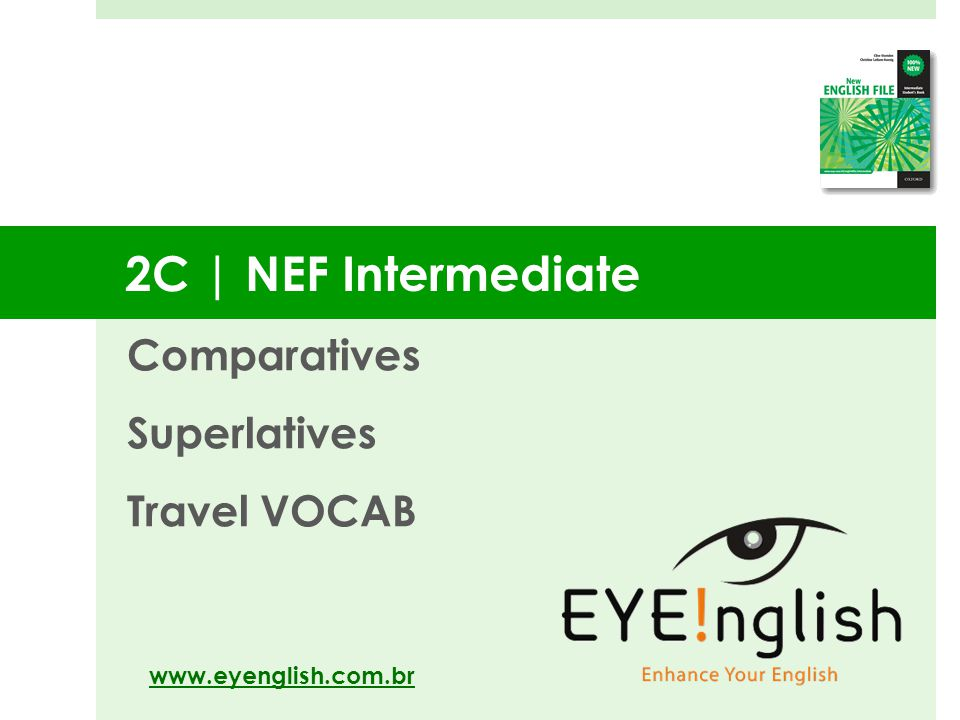 2C | NEF Intermediate Comparatives Superlatives Travel VOCAB www.eyenglish.com.br