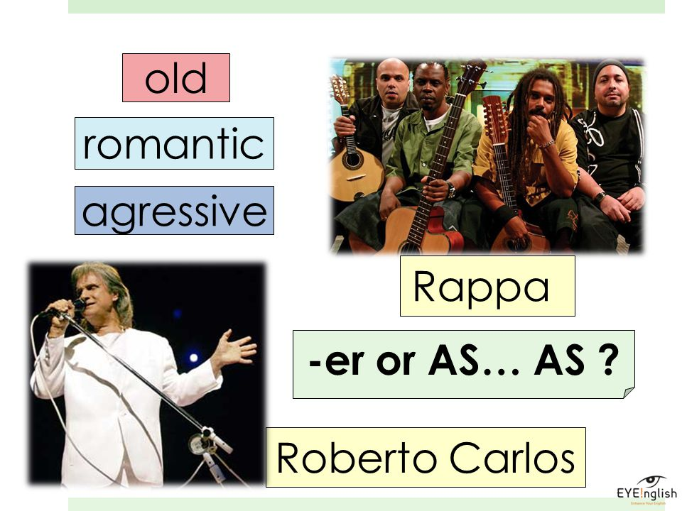 old romantic agressive Roberto Carlos -er or AS… AS ? Rappa
