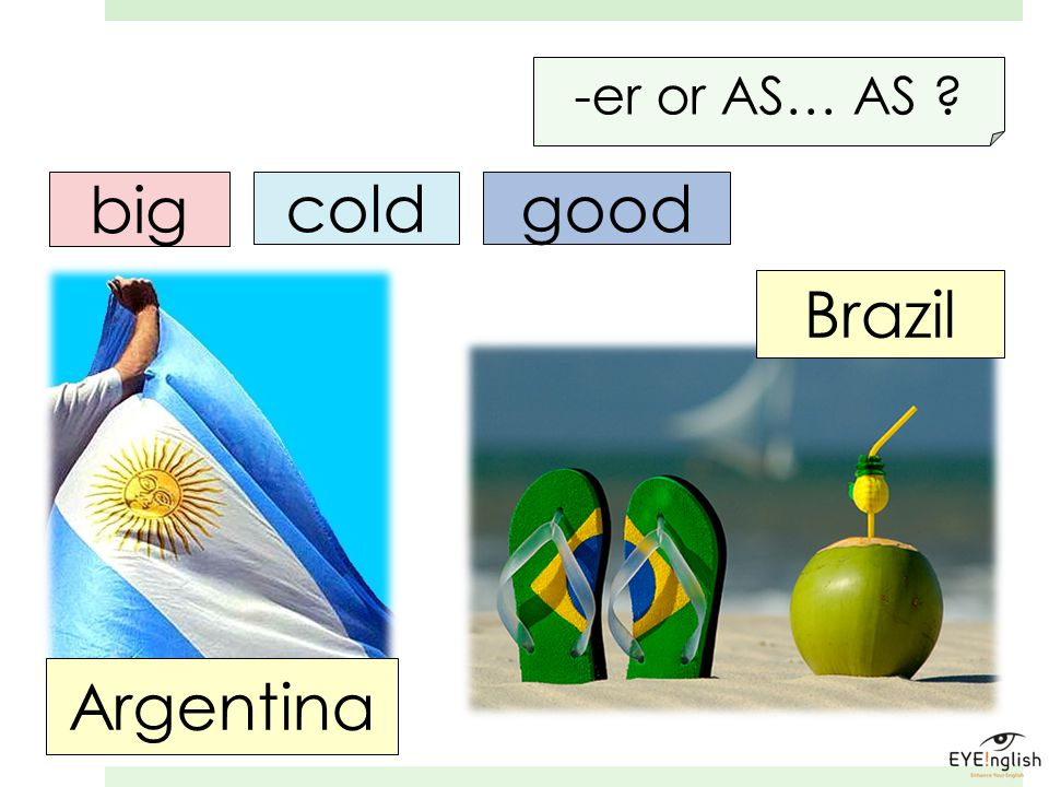 Argentina Brazil big coldgood -er or AS… AS ?