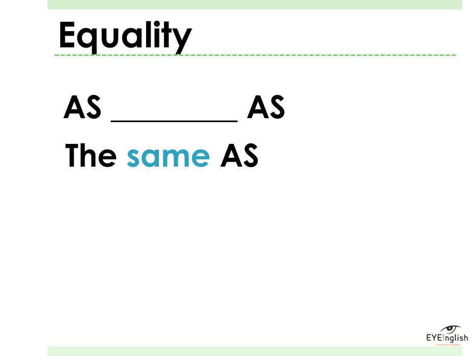 AS ________ AS The same AS Equality