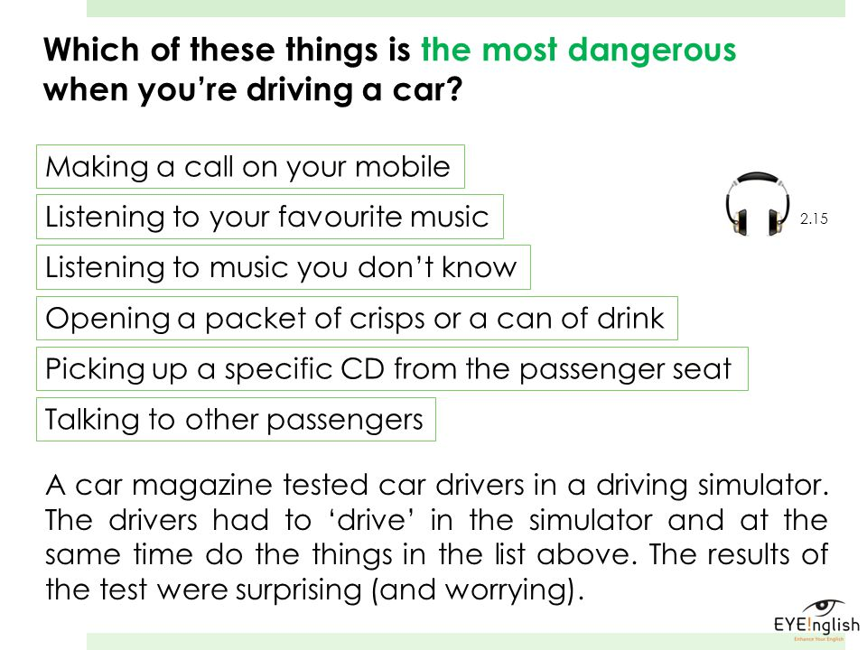 Which of these things is the most dangerous when youre driving a car.