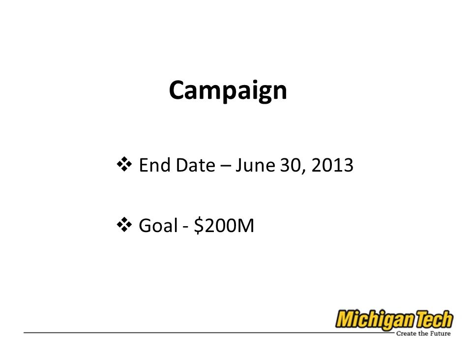 Campaign End Date – June 30, 2013 Goal - $200M
