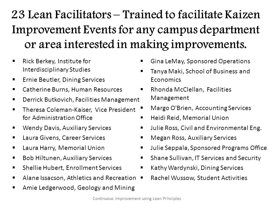 23 Lean Facilitators – Trained to facilitate Kaizen Improvement Events for any campus department or area interested in making improvements. Rick Berke