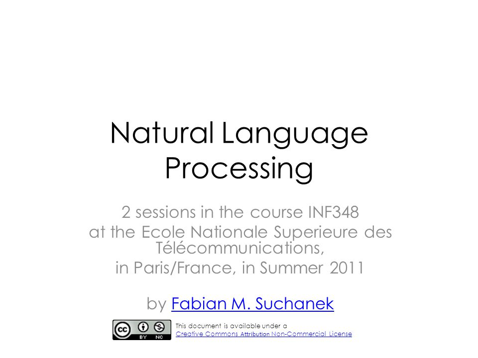 Natural Language Processing 2 sessions in the course INF348 at the Ecole Nationale Superieure des Télécommunications, in Paris/France, in Summer 2011