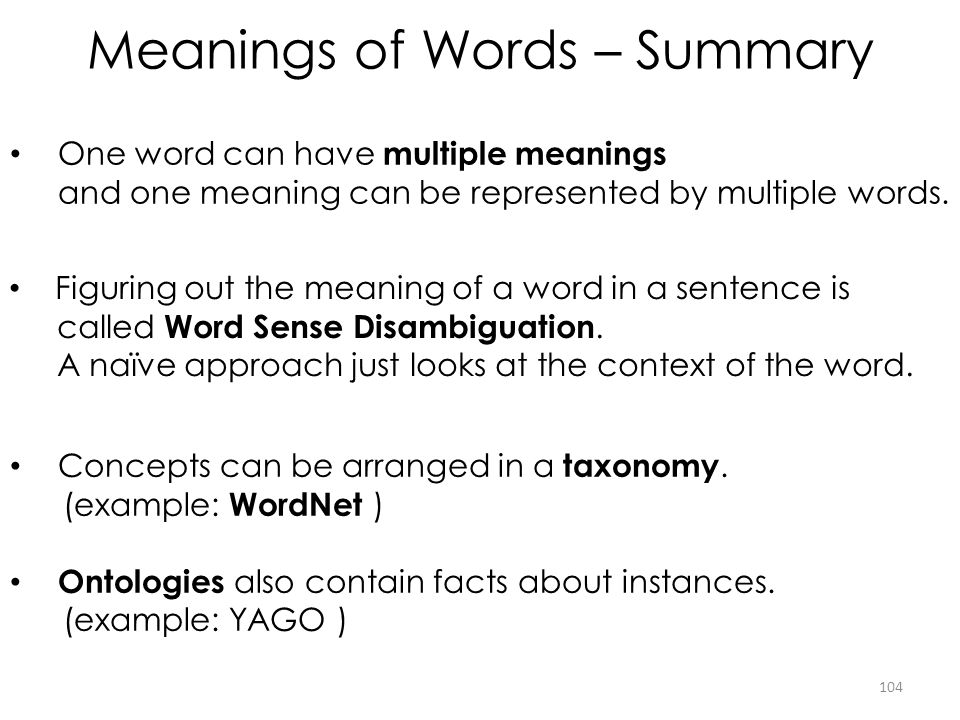 Meanings of Words – Summary 104 One word can have multiple meanings and one meaning can be represented by multiple words. Figuring out the meaning of