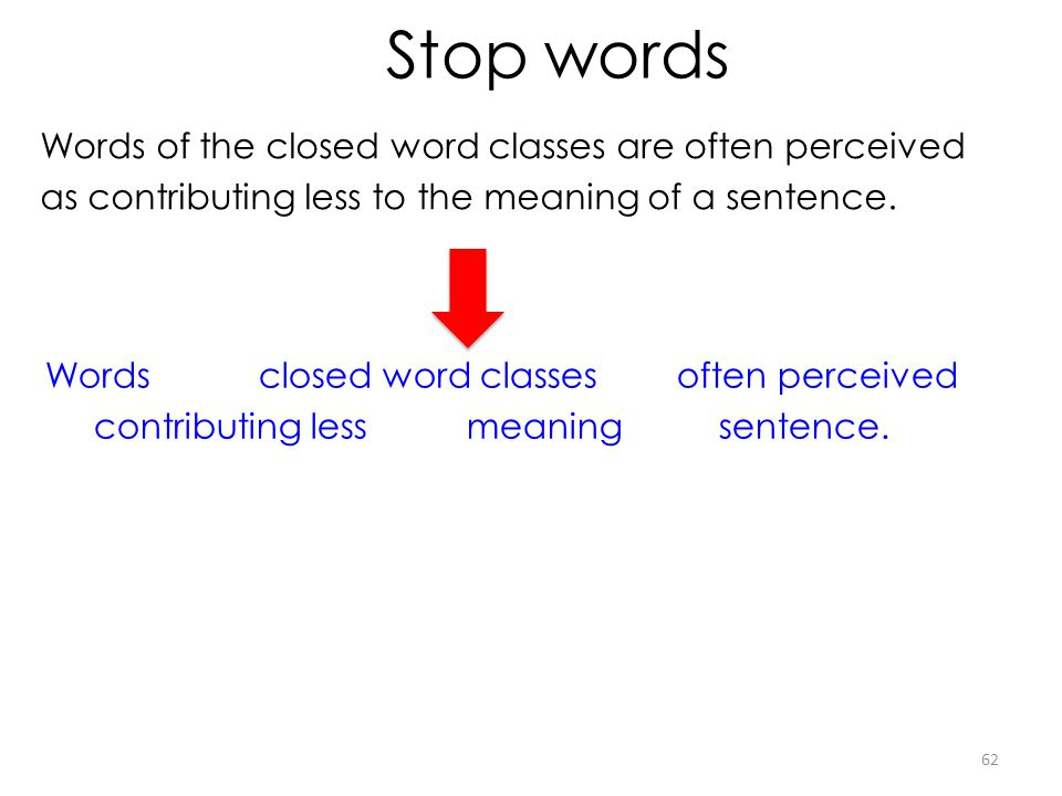 Stop words Words of the closed word classes are often perceived as contributing less to the meaning of a sentence. Words closed word classes often per