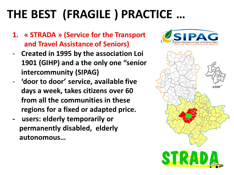 THE BEST (FRAGILE ) PRACTICE … 1.« STRADA » (Service for the Transport and Travel Assistance of Seniors) -Created in 1995 by the association Loi 1901