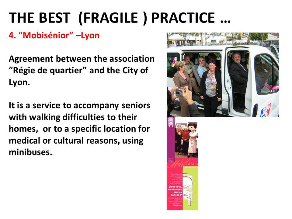 THE BEST (FRAGILE ) PRACTICE … 4. Mobisénior –Lyon Agreement between the association Régie de quartier and the City of Lyon. It is a service to accomp