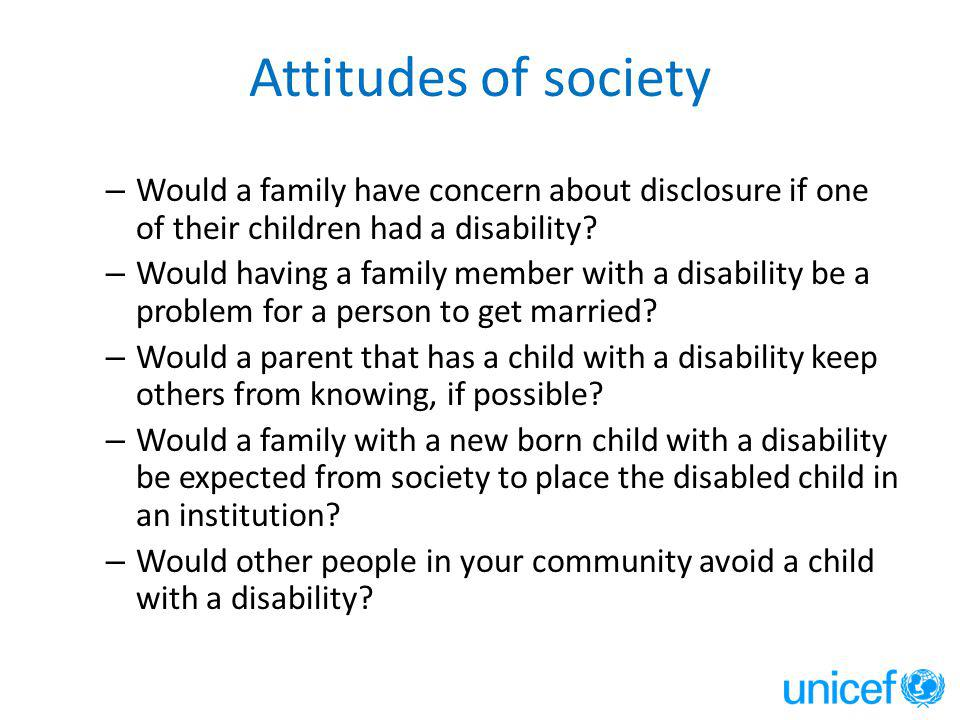 Attitudes of society – Would a family have concern about disclosure if one of their children had a disability.