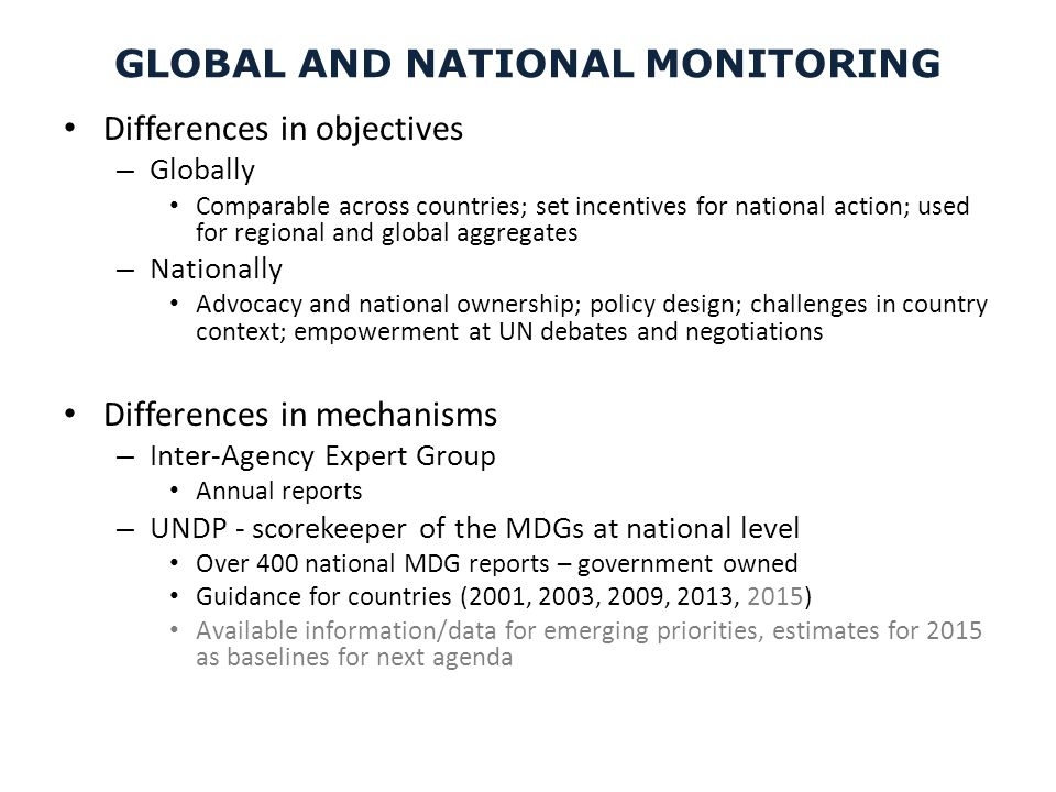 GLOBAL AND NATIONAL MONITORING Differences in objectives – Globally Comparable across countries; set incentives for national action; used for regional