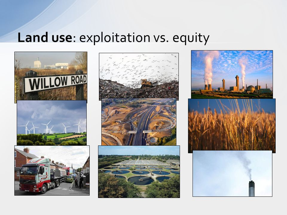Land use: exploitation vs. equity