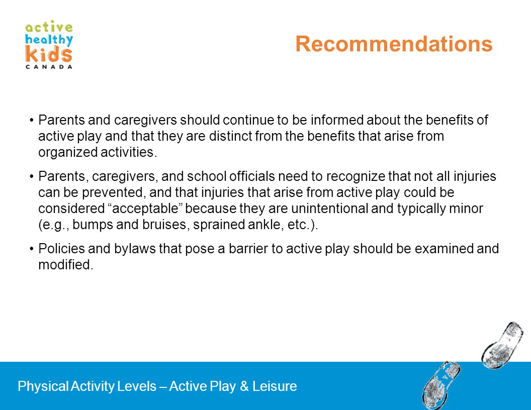Parents and caregivers should continue to be informed about the benefits of active play and that they are distinct from the benefits that arise from o