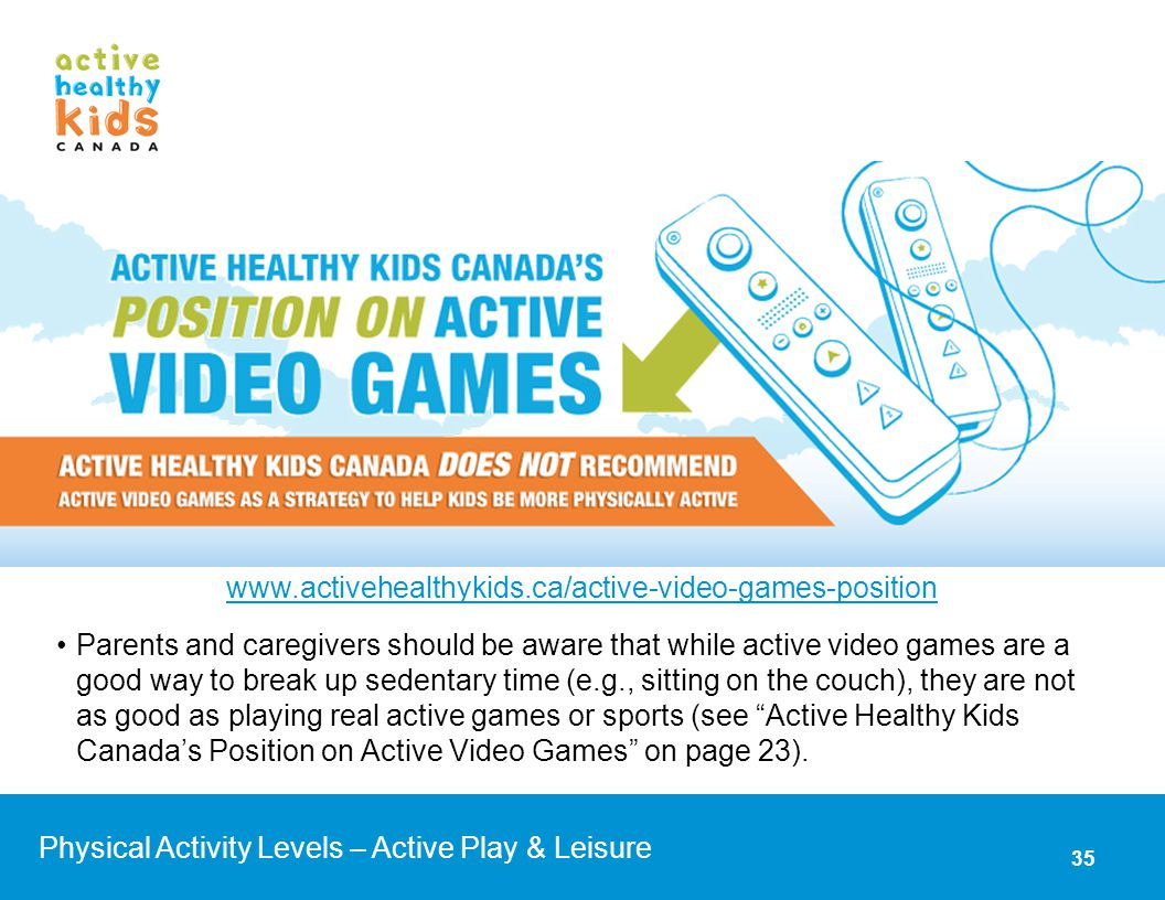 Parents and caregivers should be aware that while active video games are a good way to break up sedentary time (e.g., sitting on the couch), they are