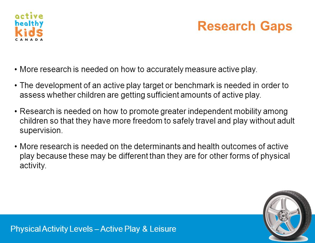 More research is needed on how to accurately measure active play. The development of an active play target or benchmark is needed in order to assess w