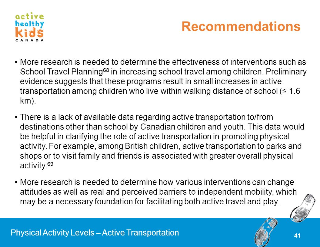 More research is needed to determine the effectiveness of interventions such as School Travel Planning 68 in increasing school travel among children.