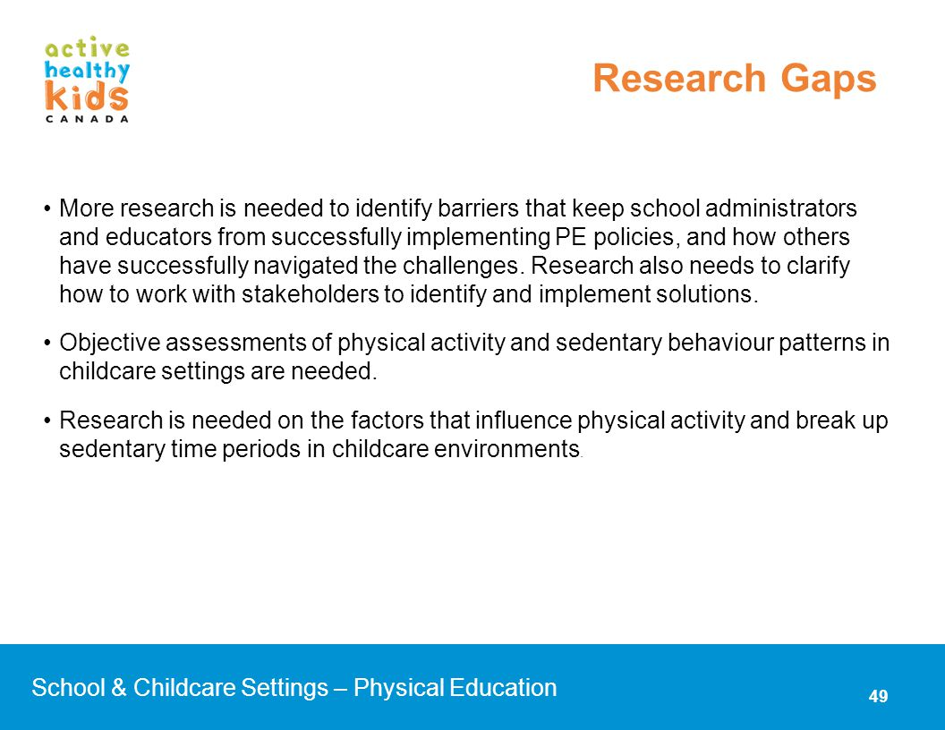 More research is needed to identify barriers that keep school administrators and educators from successfully implementing PE policies, and how others