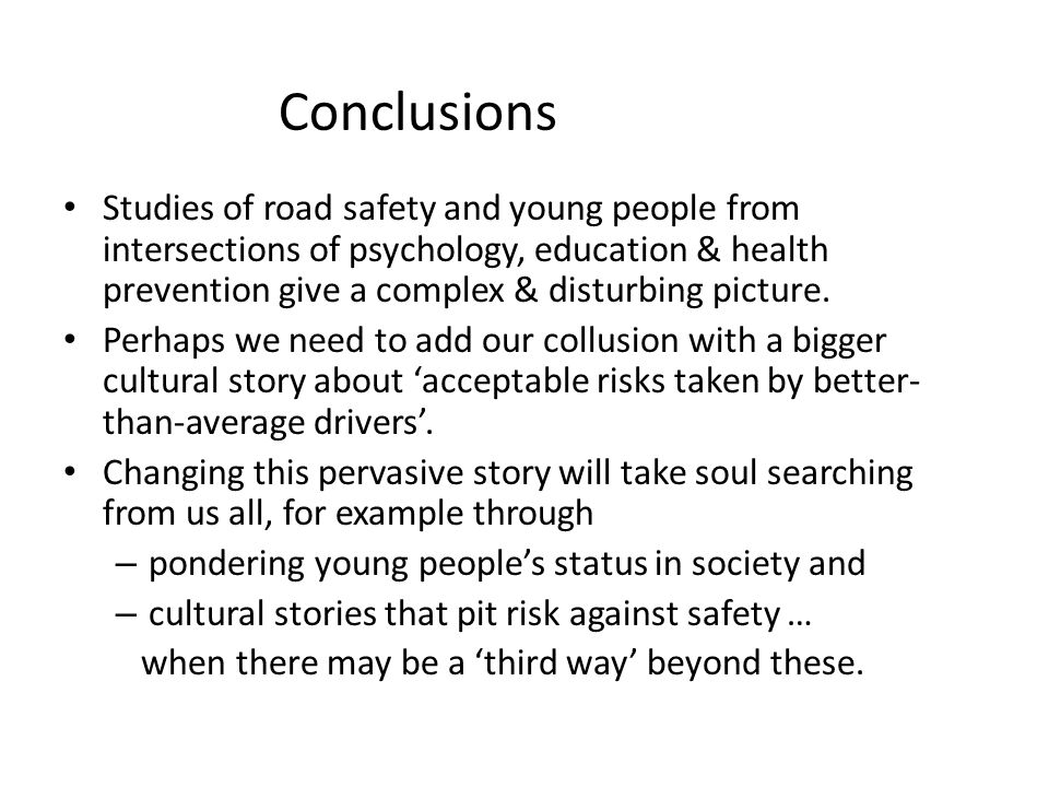 Conclusions Studies of road safety and young people from intersections of psychology, education & health prevention give a complex & disturbing pictur