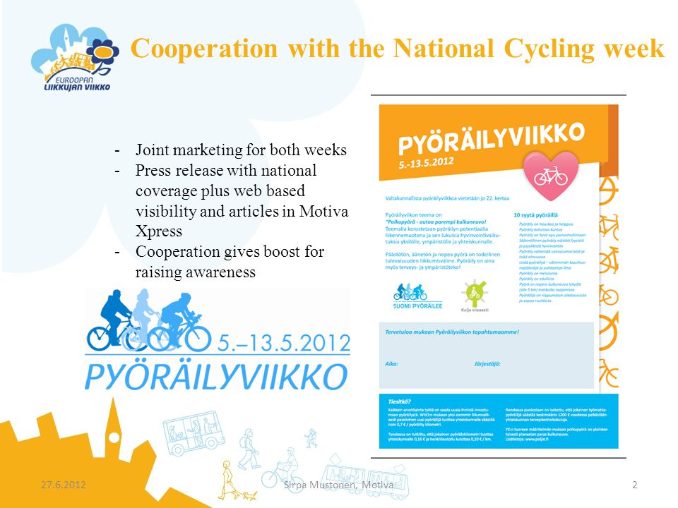 Cooperation with the National Cycling week 27.6.2012Sirpa Mustonen, Motiva2 -Joint marketing for both weeks -Press release with national coverage plus web based visibility and articles in Motiva Xpress -Cooperation gives boost for raising awareness
