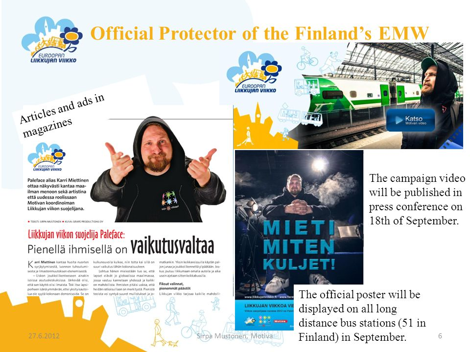 Official Protector of the Finlands EMW 27.6.2012Sirpa Mustonen, Motiva6 Articles and ads in magazines The official poster will be displayed on all lon