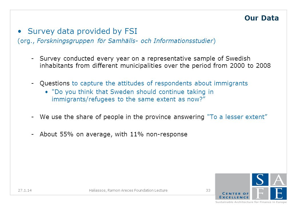 Our Data Survey data provided by FSI (org., Forskningsgruppen för Samhälls- och Informationsstudier) -Survey conducted every year on a representative sample of Swedish inhabitants from different municipalities over the period from 2000 to 2008 -Questions to capture the attitudes of respondents about immigrants Do you think that Sweden should continue taking in immigrants/refugees to the same extent as now.