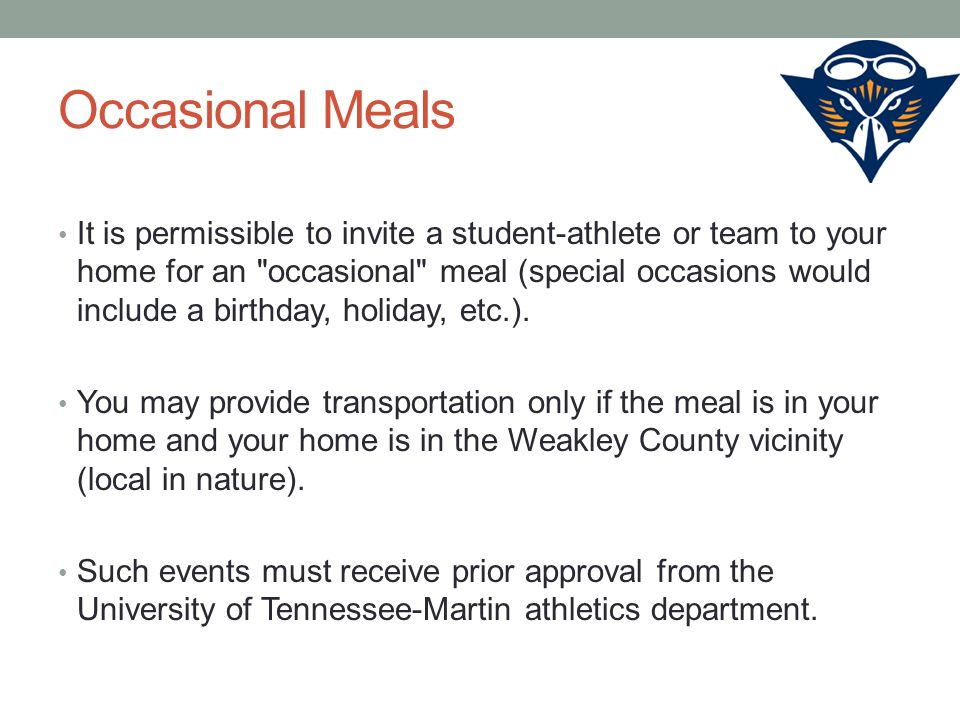 Occasional Meals It is permissible to invite a student-athlete or team to your home for an occasional meal (special occasions would include a birthday, holiday, etc.).