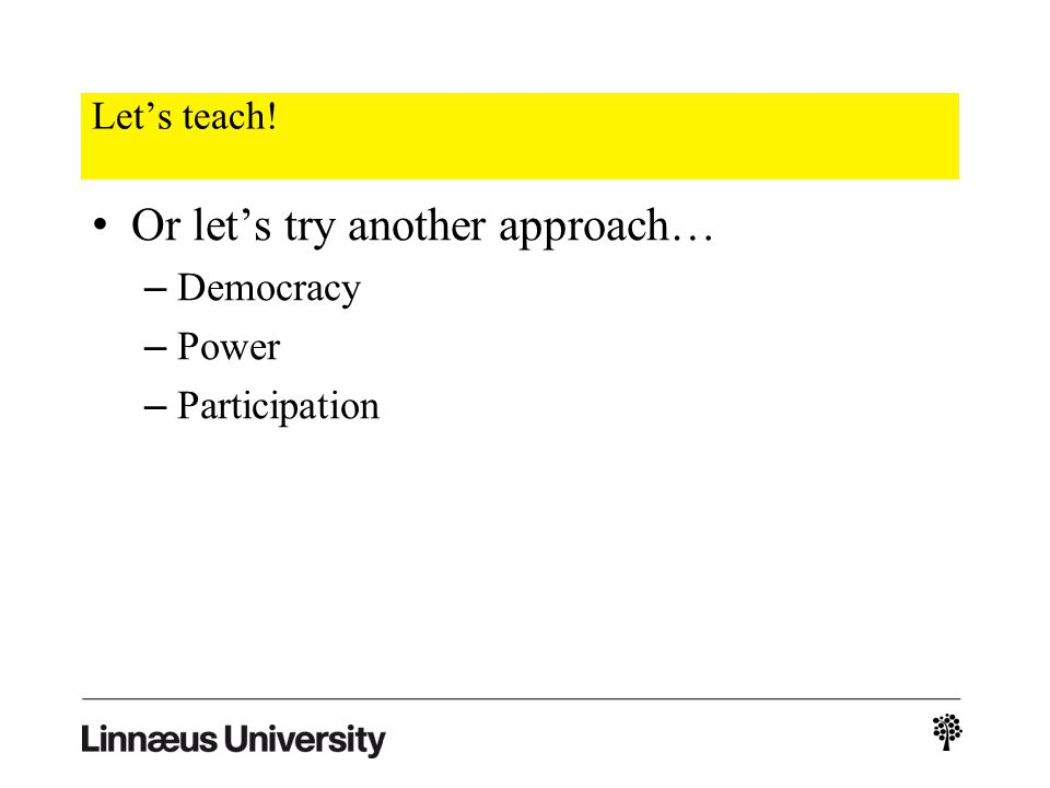 Lets teach! Or lets try another approach… – Democracy – Power – Participation