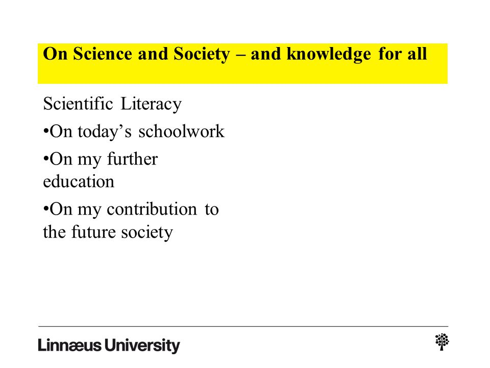 On Science and Society – and knowledge for all Scientific Literacy On todays schoolwork On my further education On my contribution to the future society