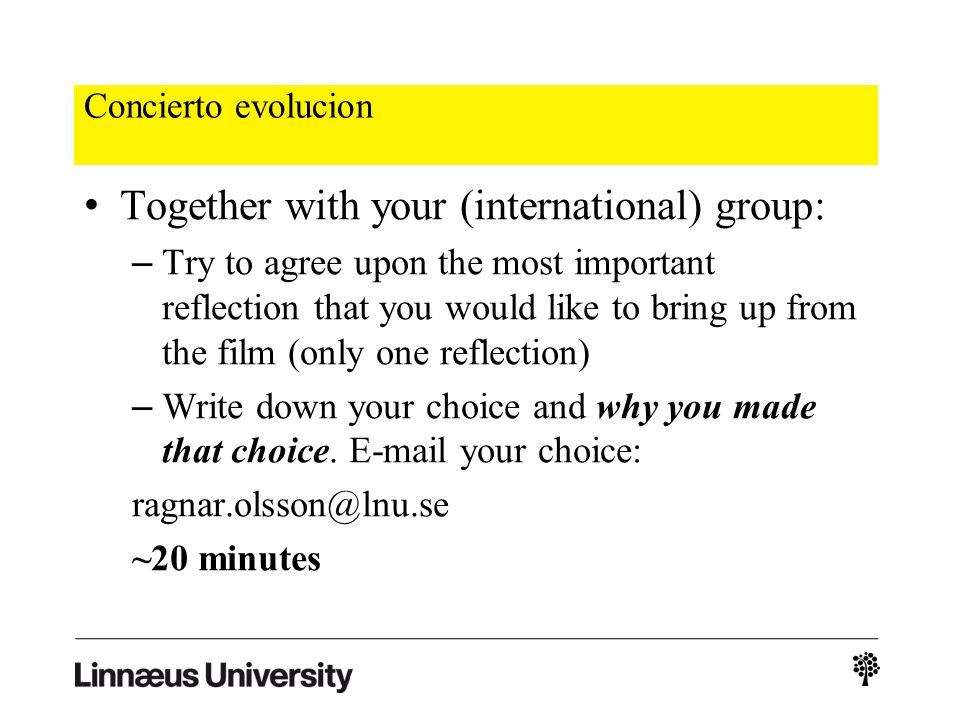 Concierto evolucion Together with your (international) group: – Try to agree upon the most important reflection that you would like to bring up from the film (only one reflection) – Write down your choice and why you made that choice.