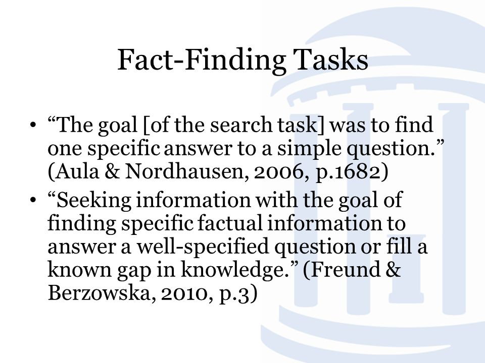 Fact-Finding Tasks The goal [of the search task] was to find one specific answer to a simple question.
