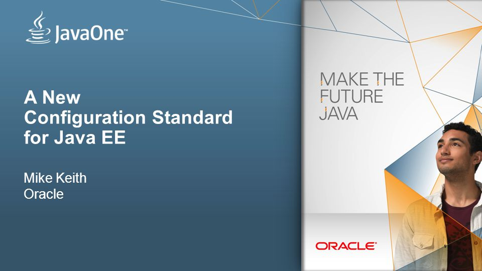 A New Configuration Standard for Java EE Mike Keith Oracle
