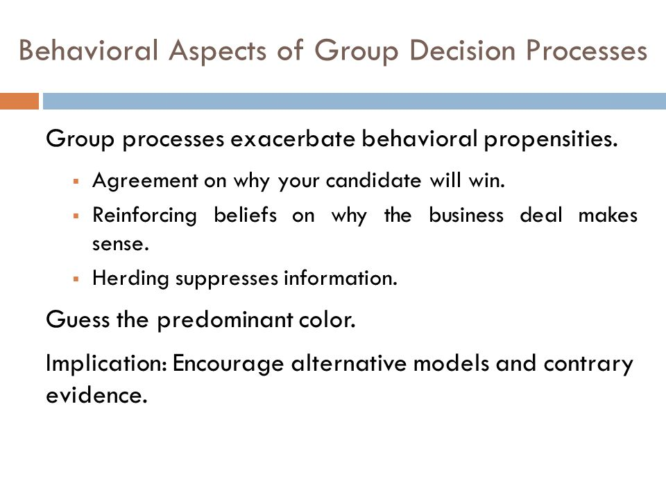Behavioral Aspects of Group Decision Processes Group processes exacerbate behavioral propensities.
