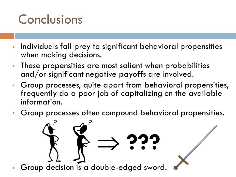 Conclusions Individuals fall prey to significant behavioral propensities when making decisions.