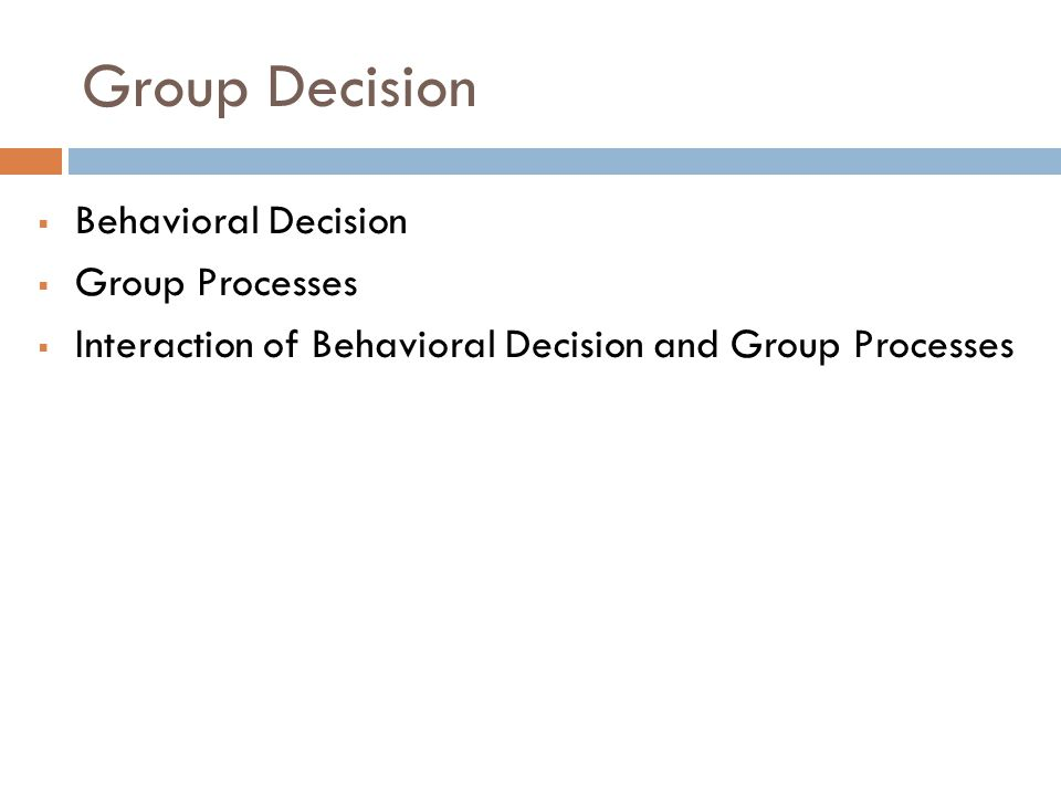 Group Decision Behavioral Decision Group Processes Interaction of Behavioral Decision and Group Processes