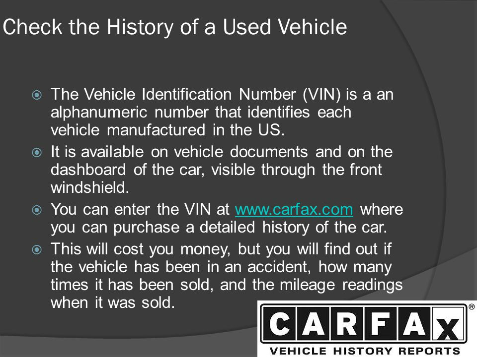 Check the History of a Used Vehicle The Vehicle Identification Number (VIN) is a an alphanumeric number that identifies each vehicle manufactured in t