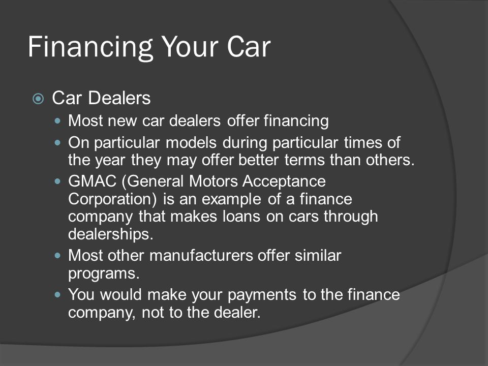 Financing Your Car Car Dealers Most new car dealers offer financing On particular models during particular times of the year they may offer better ter