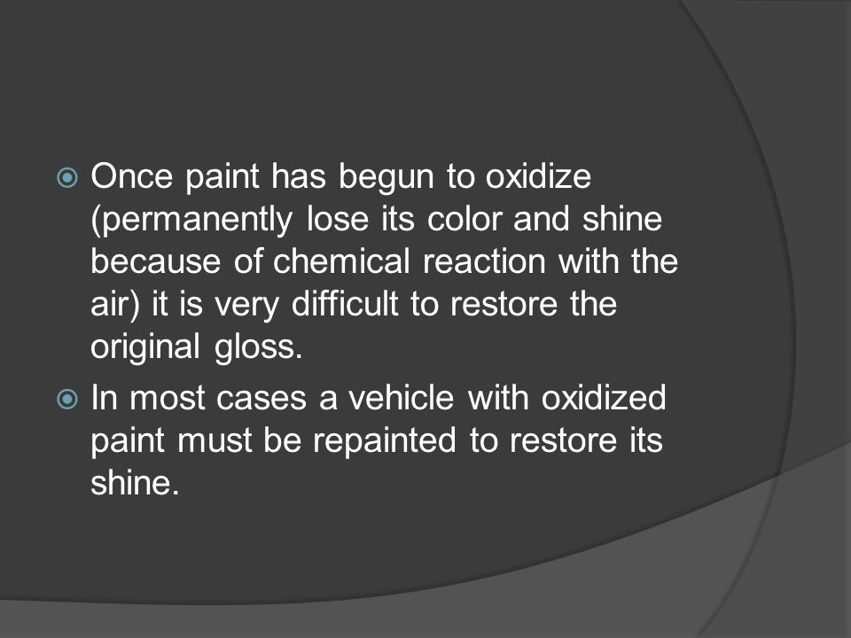 Once paint has begun to oxidize (permanently lose its color and shine because of chemical reaction with the air) it is very difficult to restore the o