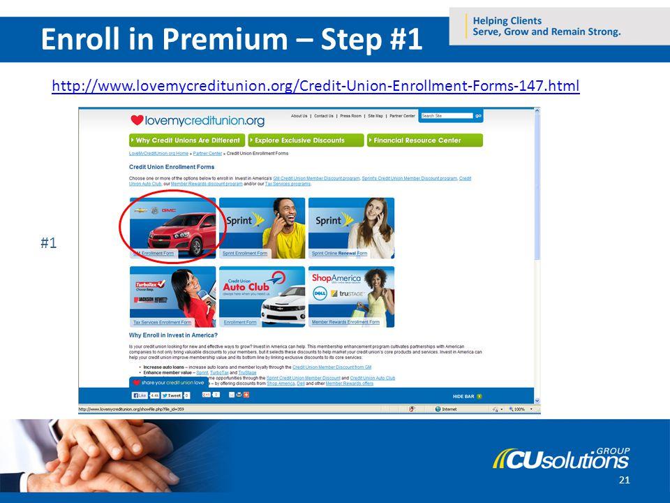 21 http://www.lovemycreditunion.org/Credit-Union-Enrollment-Forms-147.html #1 Enroll in Premium – Step #1