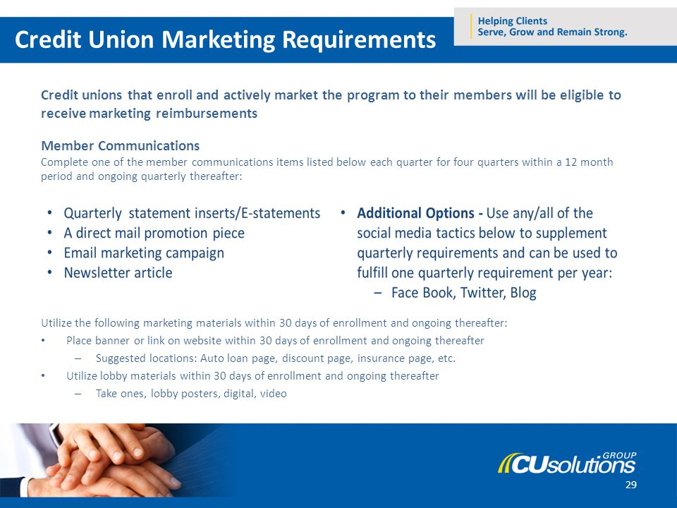 29 Credit unions that enroll and actively market the program to their members will be eligible to receive marketing reimbursements Member Communicatio