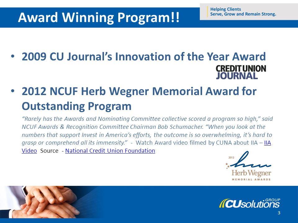 3 Award Winning Program!! 2009 CU Journals Innovation of the Year Award 2012 NCUF Herb Wegner Memorial Award for Outstanding Program Rarely has the Aw