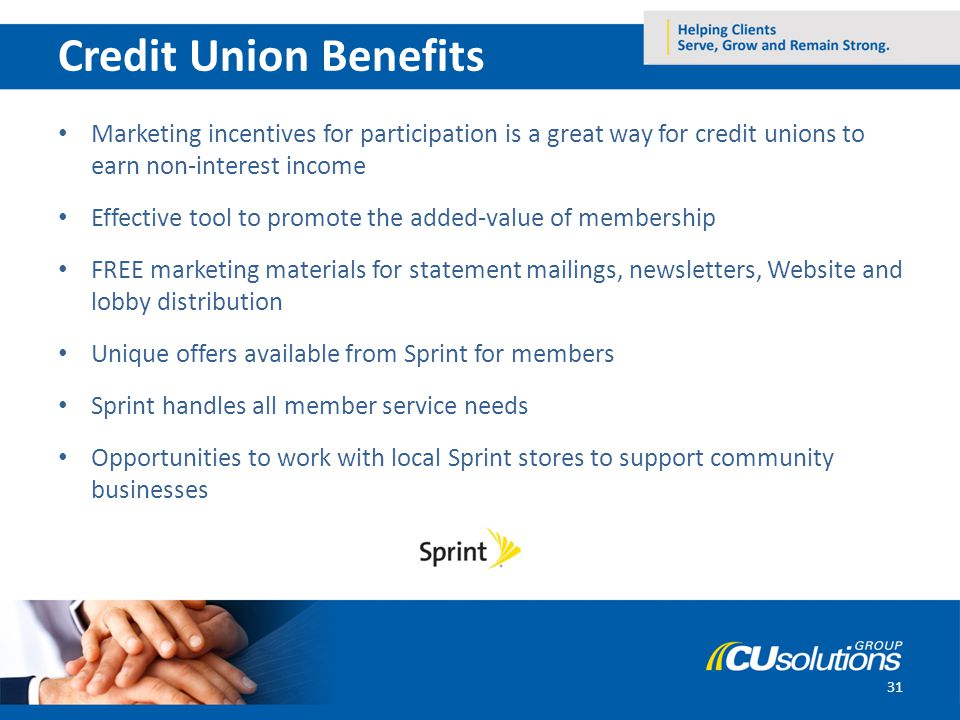 31 Credit Union Benefits Marketing incentives for participation is a great way for credit unions to earn non-interest income Effective tool to promote